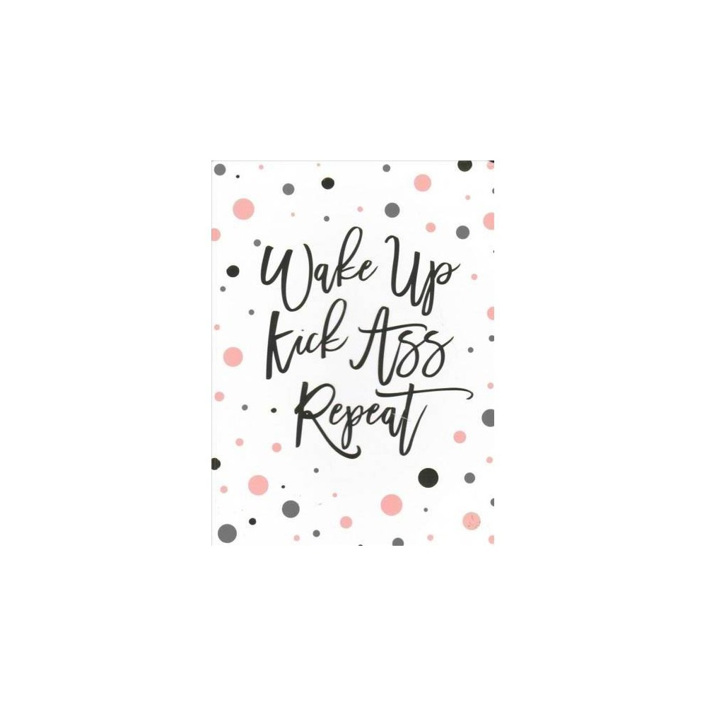 Wake Up. Kick Ass. Repeat. Journal - (Hardcover)