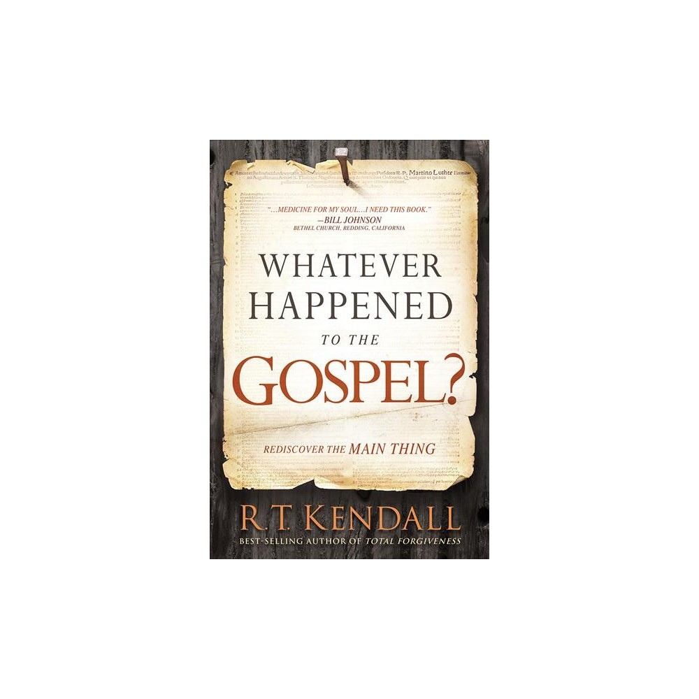 Whatever Happened to the Gospel? : Rediscover the Main Thing (Paperback) (R. T. Kendall)