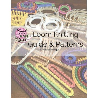 Loom Knitting Guide & Patterns - 2nd Edition by  Kristen K Mangus (Paperback)