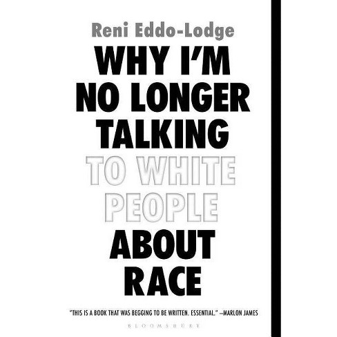 Why I'm No Longer Talking to White People about Race - by  Reni Eddo-Lodge (Paperback) - image 1 of 1