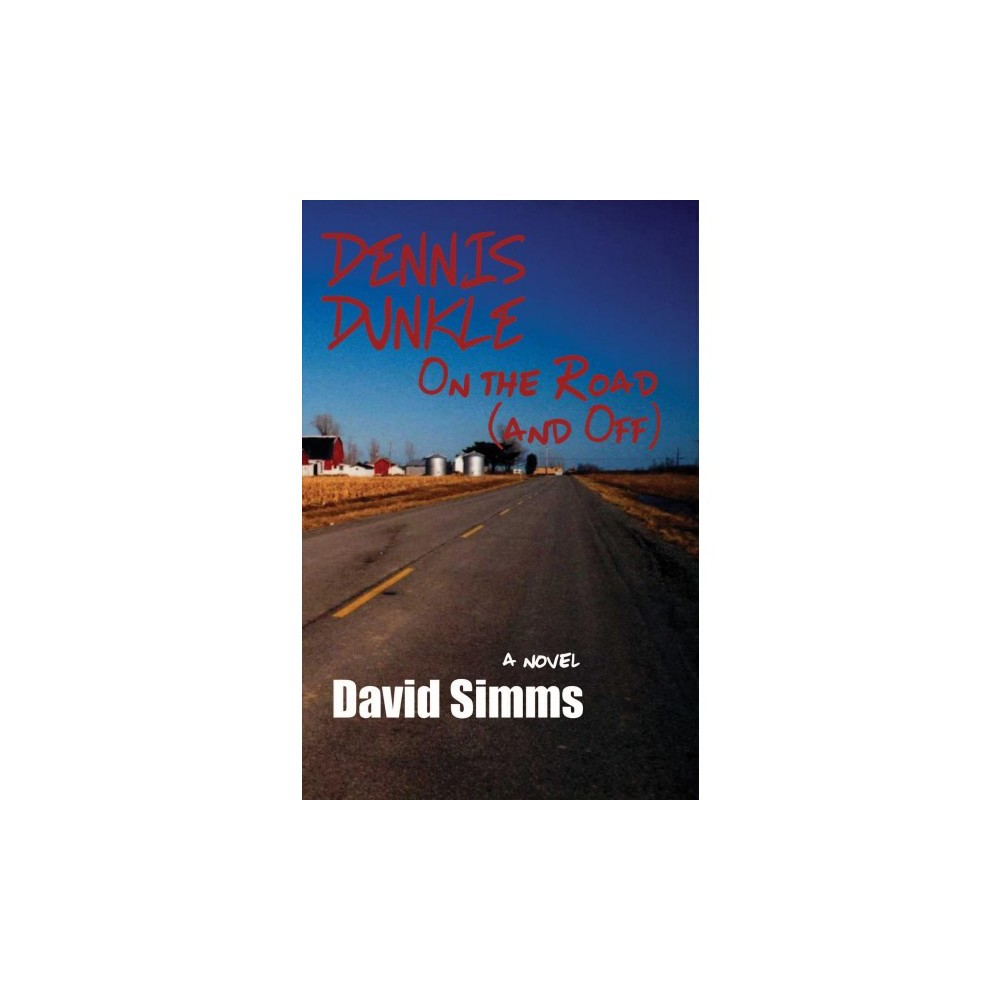 Dennis Dunkle : On the Road (and Off) - by David Simms (Hardcover)