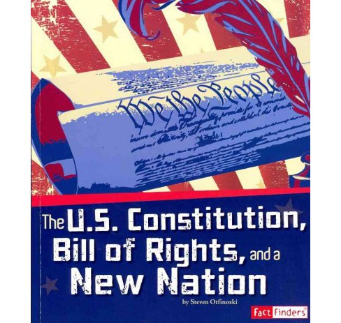 U.S. Constitution, Bill of Rights, and a New Nation -  by Steven Otfinoski (Paperback) - image 1 of 1