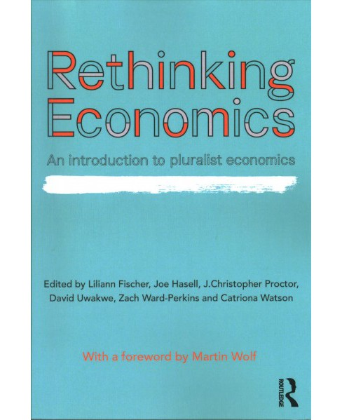 Rethinking Economics : An Introduction to Pluralist Economics -  (Paperback) - image 1 of 1