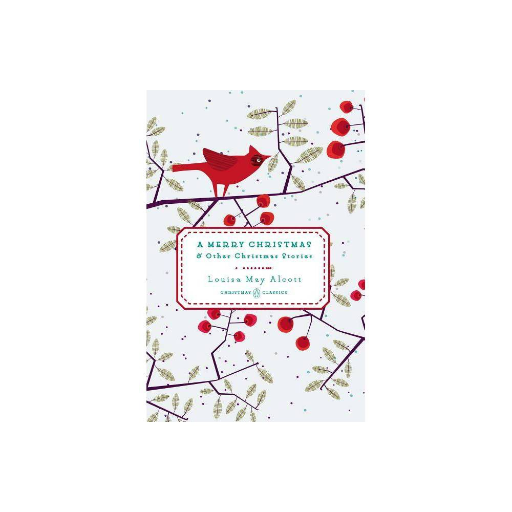 A Merry Christmas Penguin Christmas Classics By Louisa May Alcott Hardcover