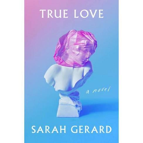 True Love - by  Sarah Gerard (Hardcover) - image 1 of 1
