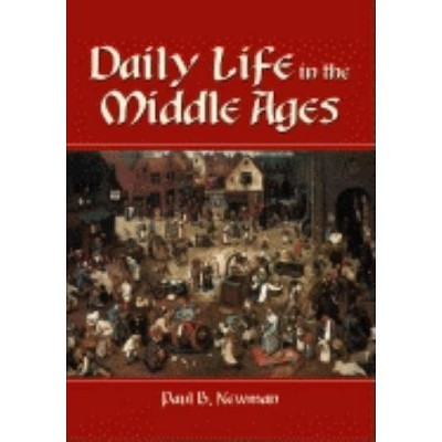 Daily Life in the Middle Ages - by  Paul B Newman (Paperback)