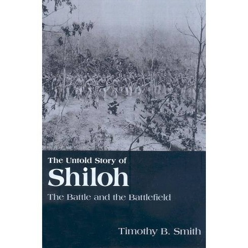 The Untold Story of Shiloh - by  Timothy B Smith (Paperback) - image 1 of 1