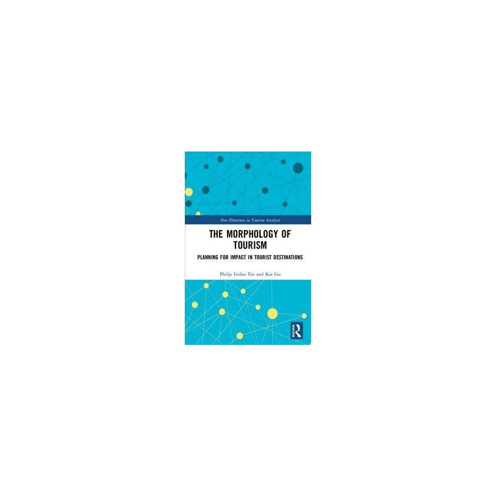 Morphology of Tourism : Planning for Impact in Tourist Destinations - (Hardcover)