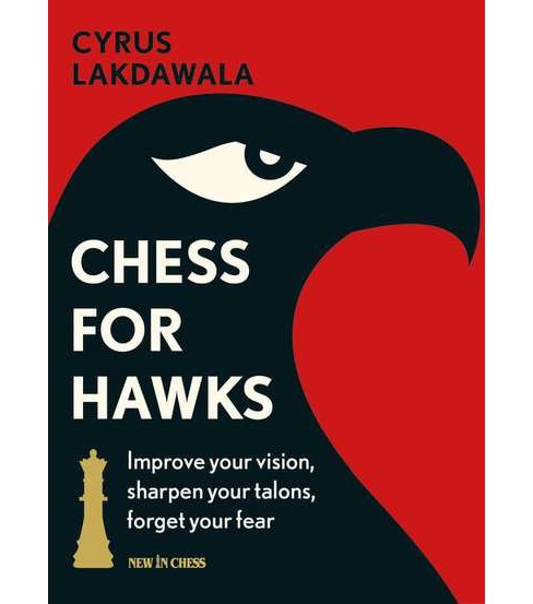 Chess for Hawks : Improve Your Vision, Sharpen Your Talons, Forget Your Fear (Paperback) (Cyrus - image 1 of 1