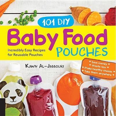 101 DIY Baby Food Pouches - by Kawn Al-Jabbouri & Anni Daulter & Kelly Genzlinger & Katherine Erlich