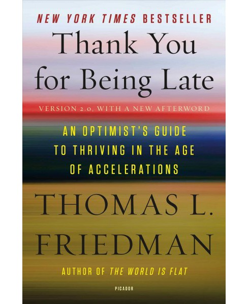Thank You for Being Late : An Optimist's Guide to Thriving in the Age of Accelerations (Reprint) - image 1 of 1