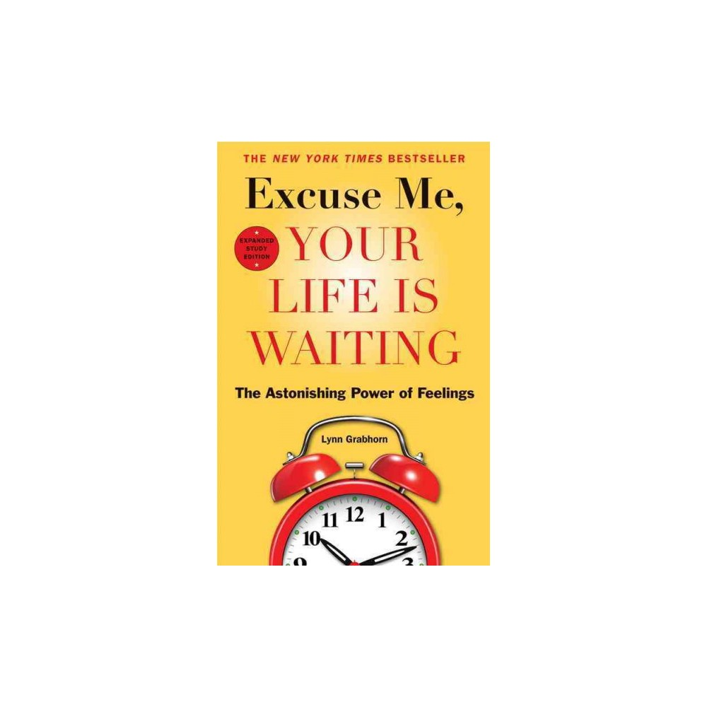 Excuse Me, Your Life Is Waiting : The Astonishing Power of Feelings - by Lynn Grabhorn (Paperback)