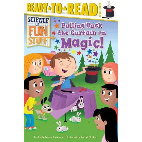 Pulling Back the Curtain on Magic! - (Science of Fun Stuff) by  Sheila Sweeny Higginson (Hardcover) - image 1 of 1