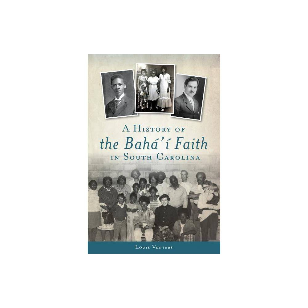 A History Of The Bah Faith In South Carolina By Louis Venters Paperback