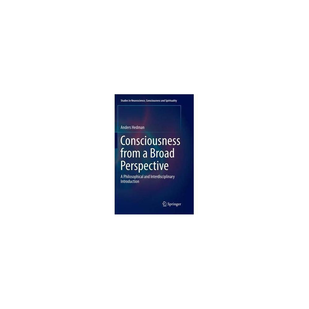 Consciousness from a Broad Perspective : A Philosophical and Interdisciplinary Introduction - Reprint