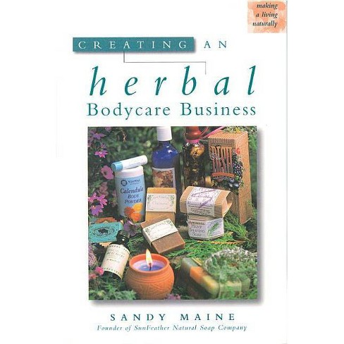 Creating an Herbal Bodycare Business - (Making a Living Naturally) by  Sandy Maine (Paperback) - image 1 of 1
