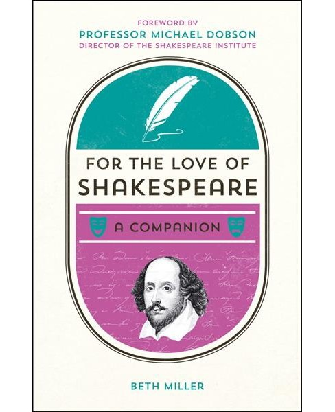 For the Love of Shakespeare : A Companion -  (For the Love) by Beth Miller (Hardcover) - image 1 of 1