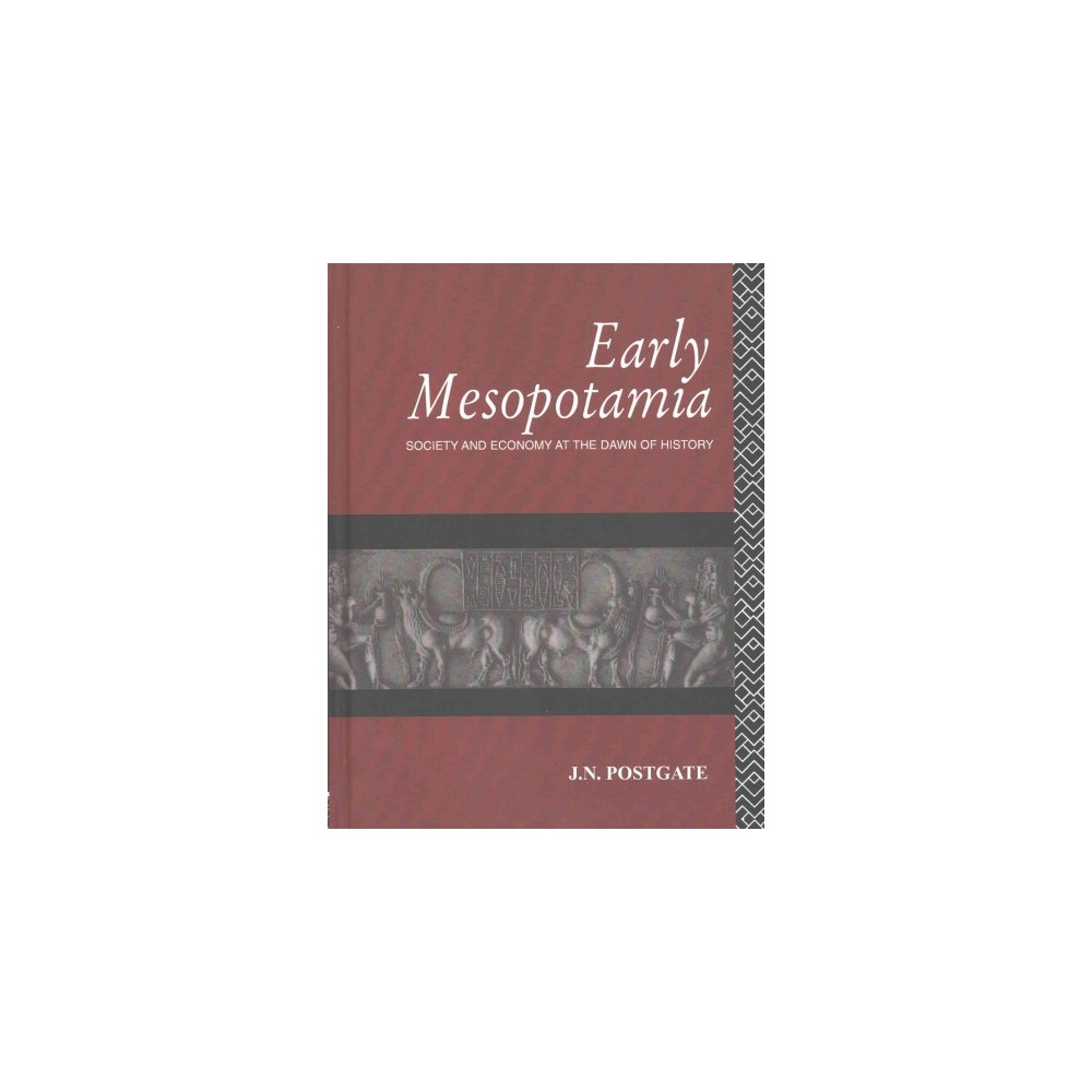 Early Mesopotamia : Society and Economy at the Dawn of History (Reprint) (Hardcover) (J. N. Postgate)
