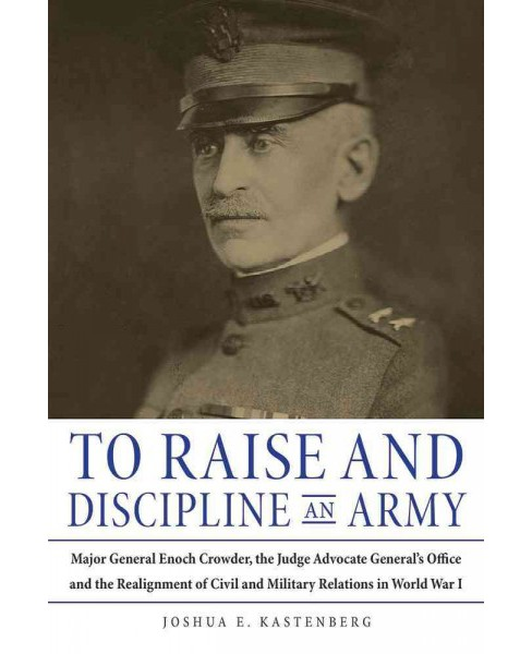 To Raise and Discipline an Army : Major General Enoch Crowder, the Judge Advocate General's Office, and - image 1 of 1