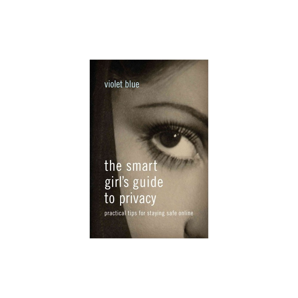 Smart Girl's Guide to Privacy : Practical Tips for Staying Safe Online (Paperback) (Violet Blue)