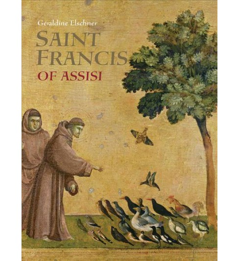 Saint Francis of Assisi : Who Spoke to the Animals -  by Gu00e9raldine Elschner (Hardcover) - image 1 of 1