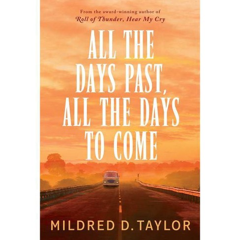 All the Days Past, All the Days to Come - by  Mildred D Taylor (Hardcover) - image 1 of 1