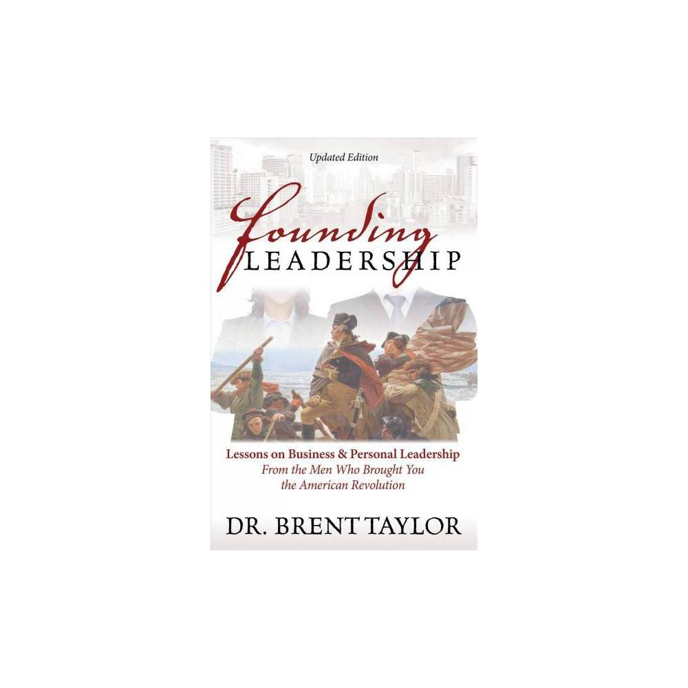 Founding Leadership - by Brent Taylor (Paperback)