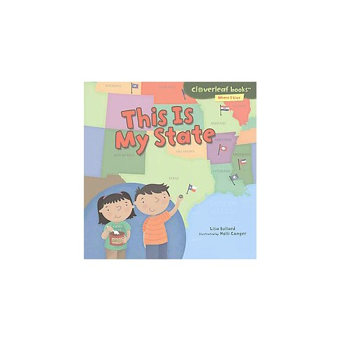 This Is My State - (Cloverleaf Books (TM) -- Where I Live) by  Lisa Bullard (Paperback) - image 1 of 1