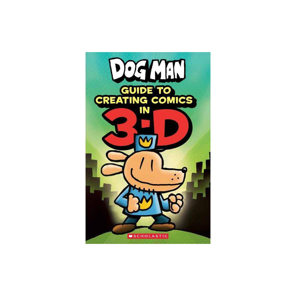 Guide To Creating Comic In 3 D Dog Man By Kate Howard Hardcover