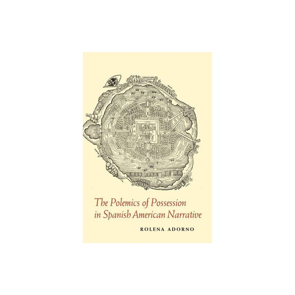The Polemics Of Possession In Spanish American Narrative By Rolena Adorno Paperback