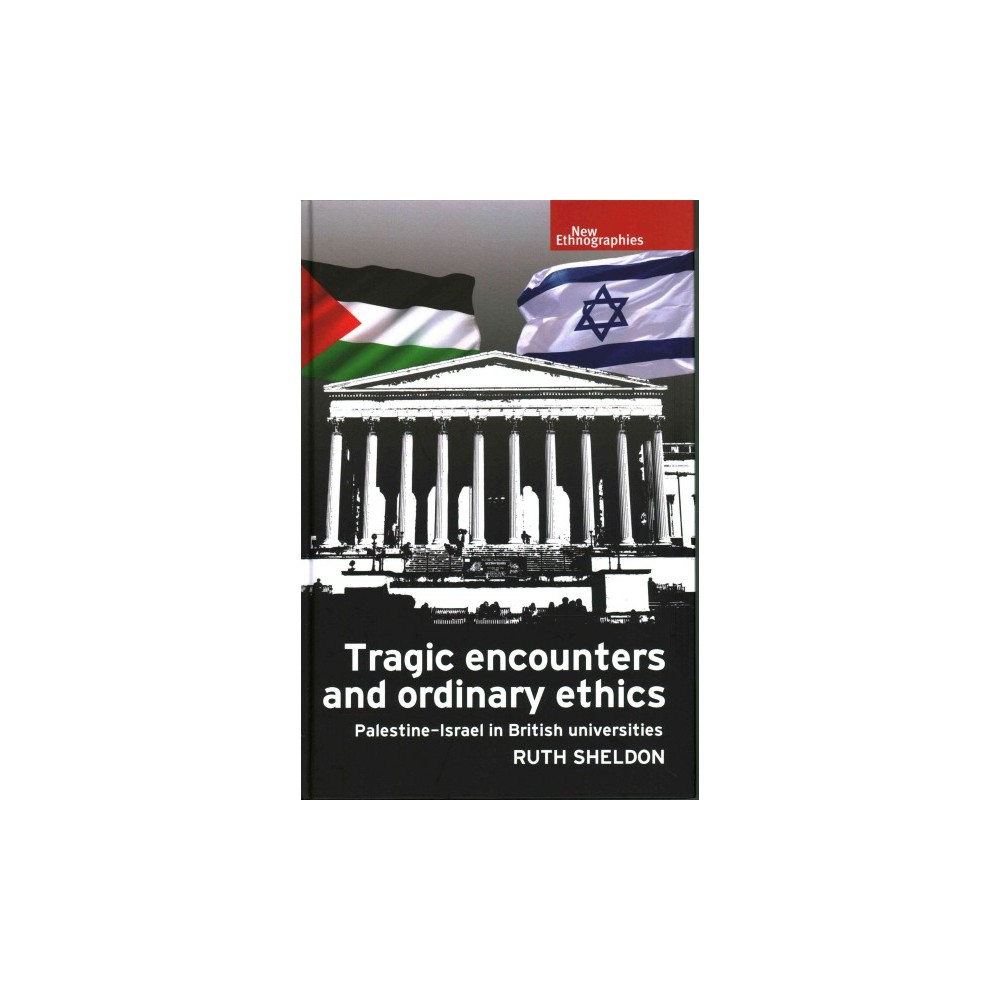 Tragic encounters and ordinary ethics : Palestine-Israel in British Universities (Hardcover) (Ruth