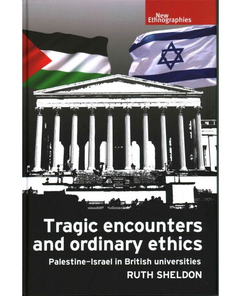 Tragic encounters and ordinary ethics : Palestine-Israel in British Universities (Hardcover) (Ruth - image 1 of 1