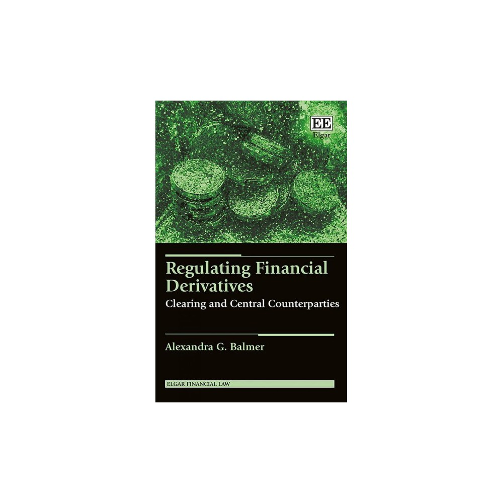 Regulating Financial Derivatives : Clearing and Central Counterparties - (Hardcover)