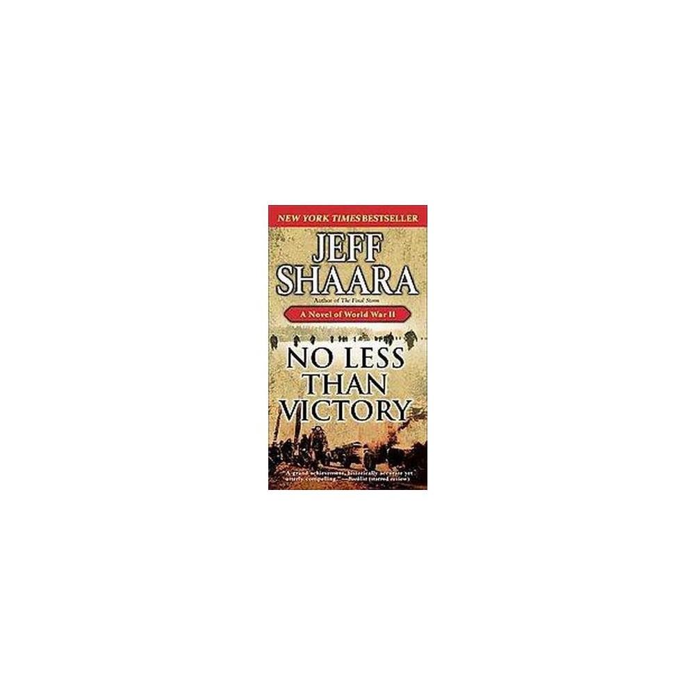 No Less Than Victory : A Novel of World War II (Reprint) (Paperback) (Jeff Shaara)