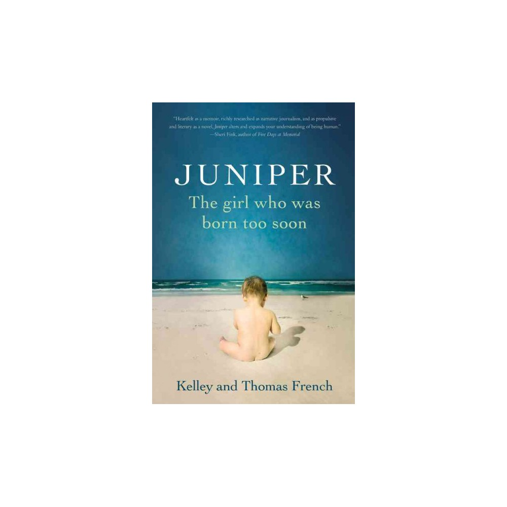 Juniper : The girl who was born too soon (Hardcover) (Kelley French)