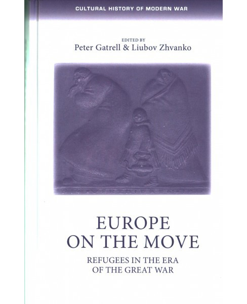 Europe on the Move : The Great War and Its Refugees (Hardcover) (Peter Gatrell & Lyubov Zhvanko) - image 1 of 1