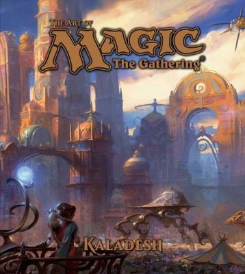 Art of Magic The Gathering : Kaladesh (Hardcover)(James Wyatt)