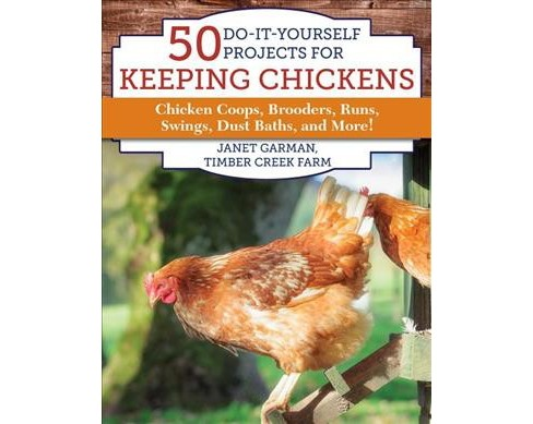 50 Do-it-yourself Projects for Keeping Chickens : Chicken Coops, Brooders, Runs, Swings, Dust Baths, and - image 1 of 1