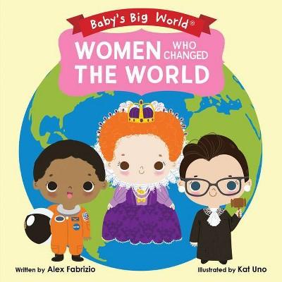 Women Who Changed the World - (Baby's Big World)by Alex Fabrizio (Board_book)