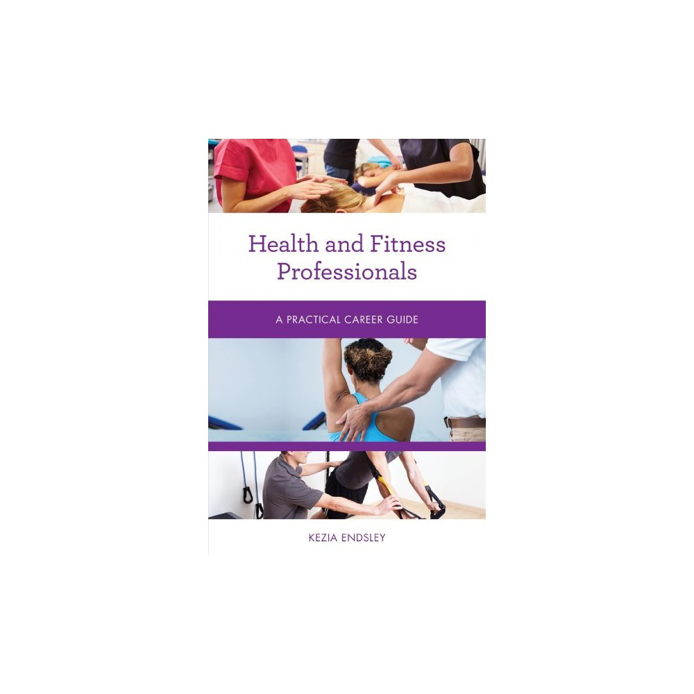Health and Fitness Professionals : A Practical Career Guide - 1 by Kezia Endsley (Paperback)