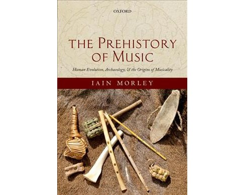 Prehistory of Music : Human Evolution, Archaeology, and the Origins of Musicality -  Reprint (Paperback) - image 1 of 1