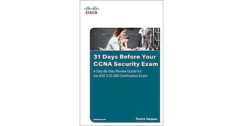 31 Days Before Your CCNA Security Exam : A Day-By-Day Review Guide for the IINS 210-260 Certification - image 1 of 1