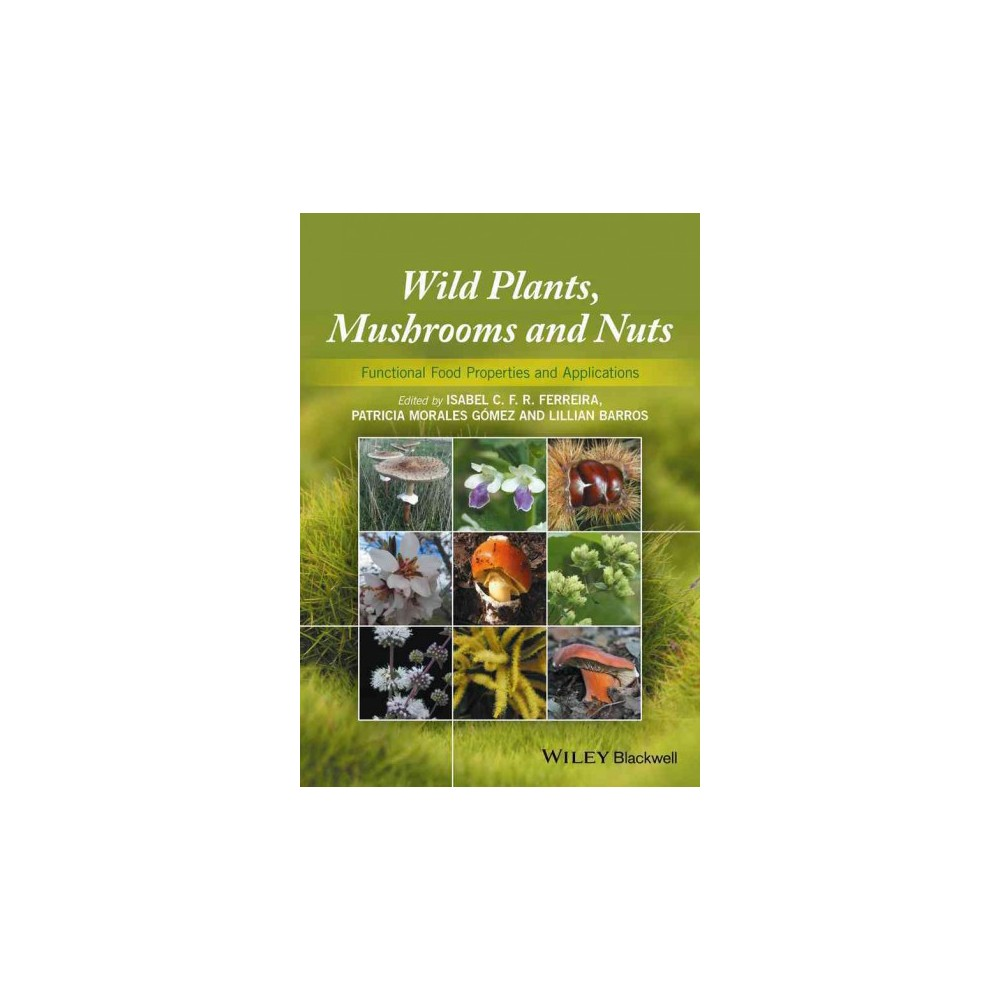 Wild Plants, Mushrooms and Nuts : Functional Properties and Food Applications (Hardcover) (Isabel