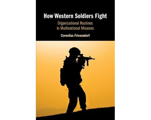 How Western Soldiers Fight : Organizational Routines in Multinational Missions -  (Hardcover) - image 1 of 1