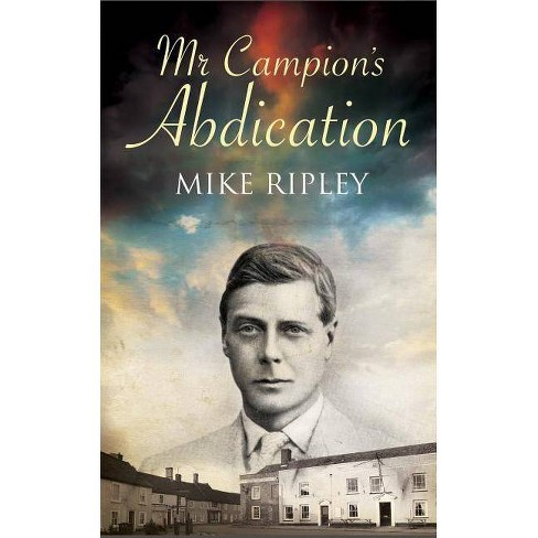 MR Campion's Abdication - by  Mike Ripley (Hardcover) - image 1 of 1