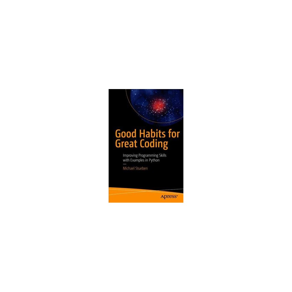 Good Habits for Great Coding : Improving Programming Skills With Examples in Python - (Paperback)