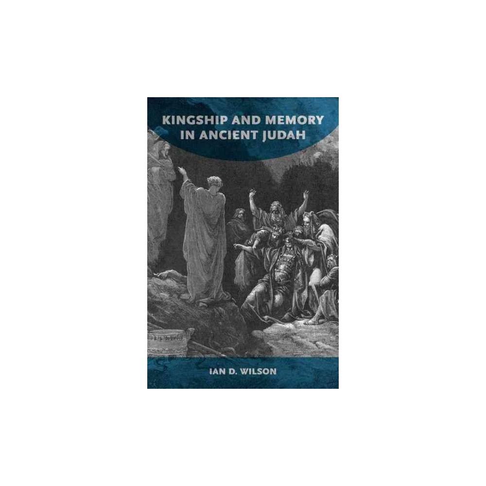 Kingship and Memory in Ancient Judah (Hardcover) (Ian D. Wilson)