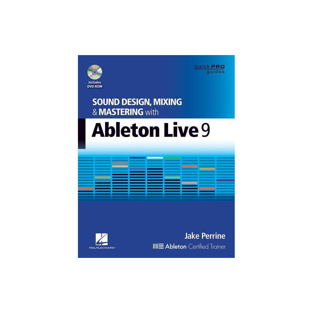 Sound Design, Mixing and Mastering with Ableton Live 9 - (Quick Pro Guides) by Jake Perrine