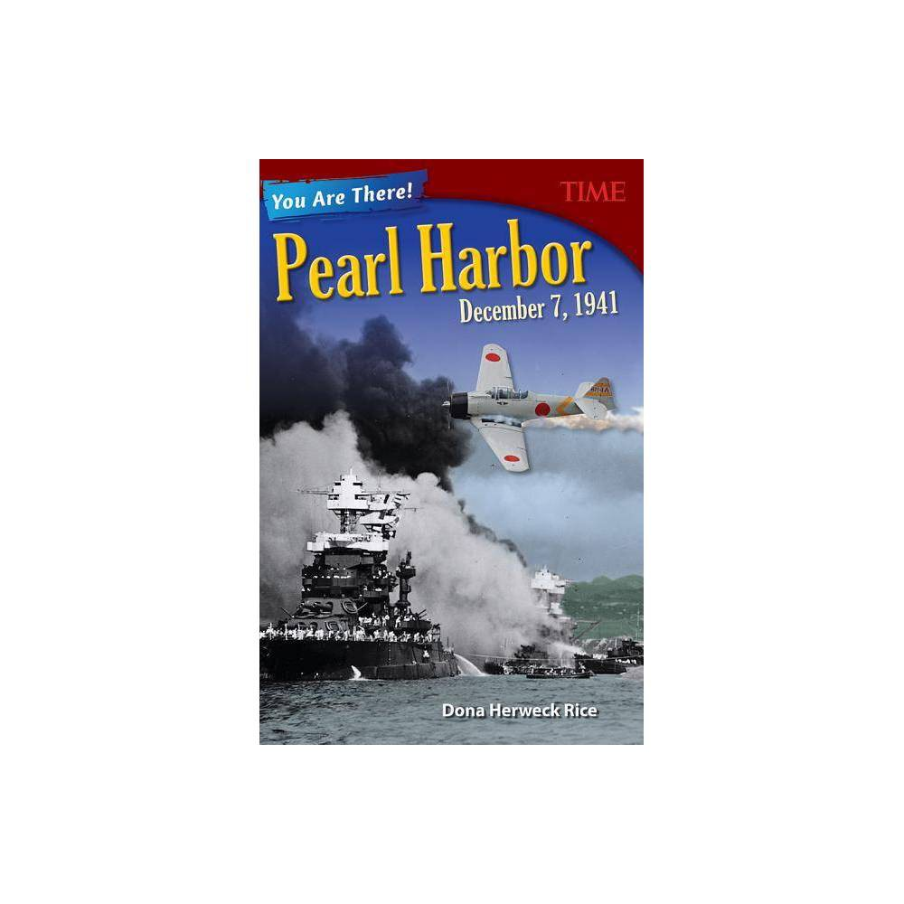 You Are There Pearl Harbor December 7 1941 Time For Kids R Nonfiction Readers By Dona Herweck Rice Paperback