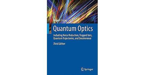 Quantum Optics : Including Noise Reduction, Trapped Ions, Quantum Trajectories, and Decoherence - image 1 of 1